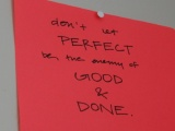 why perfect doesn't have to be the enemy of the goodanymore.