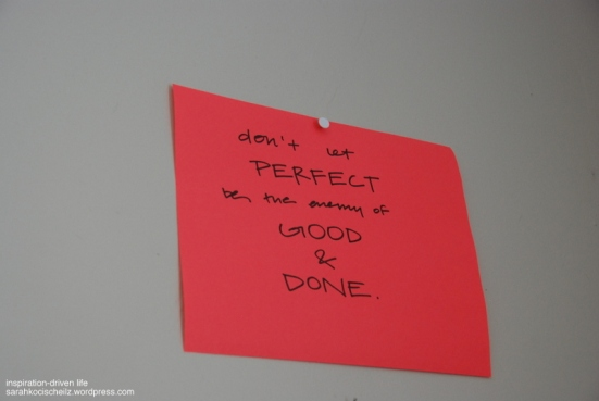 don't let perfect be the enemy of the good