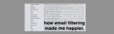 how email filtering has made mehappier.